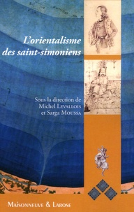 Michel Levallois et Sarga Moussa - L'orientalisme des saint-simoniens.
