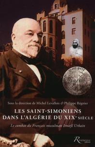 Michel Levallois et Philippe Régnier - Les Saint-Simoniens dans l'Algérie du XIXe siècle - Le combat du Français musulman Ismaÿl Urbain.