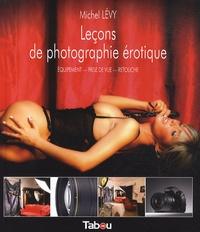 Michel Lévy - Leçons de photographie érotique - Equipement, prise de vue, retouche.