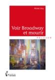 Michel Lévy - Voir Broadway et mourir.