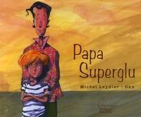 Michel Leydier et  Oko - Papa Superglu.