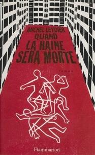 Michel Leydier - Quand la haine sera morte.
