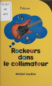 Michel Leydier - Rockeurs dans le collimateur.