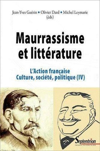 L'Action française, culture, société, politique. Tome 4, Maurrassisme et littérature