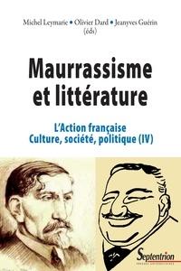 Michel Leymarie et Olivier Dard - L'Action française, culture, société, politique - Tome 4, Maurrassisme et littérature.