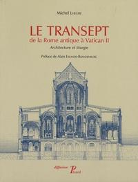 Michel Lheure - Le transept de la Rome antique à Vatican II - Architecture et liturgie.