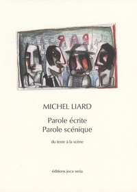 Michel Liard - Parole écrite parole scénique.