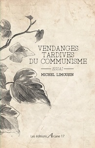 Michel Limousin - Vendanges tardives du communisme.
