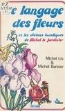 Michel Lis - Le Langage des fleurs et les dictons bucoliques de Michel le Jardinier.