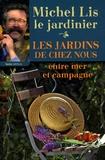Michel Lis - Les jardins de chez nous - Entre mer et campagne.