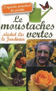Michel Lis - Les moustaches vertes - L'agenda perpétuel du jardin.