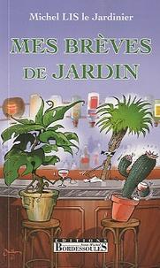 Michel Lis - Mes brèves de jardin.