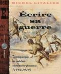 Michel Litalien - Ecrire sa guerre - Témoignages de soldats canadiens-français (1914-1919).