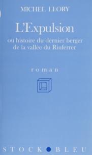Michel Llory - L'Expulsion ou Histoire du dernier berger de la vallée du Riuferrer.