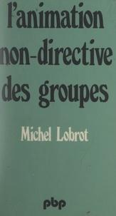 Michel Lobrot - L'animation non-directive des groupes.