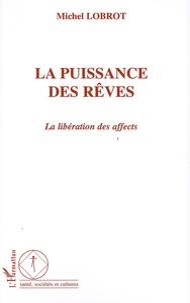 La puissance des rêves- La libération des affects - Michel Lobrot |