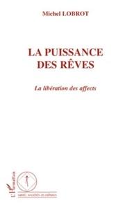 Michel Lobrot - La puissance des rêves - La libération des affects.