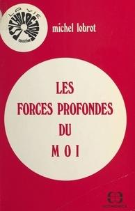 Michel Lobrot - Les Forces profondes du moi.