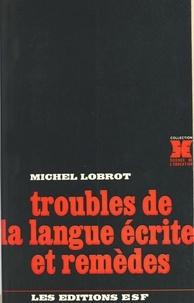 Michel Lobrot - Troubles de la langue écrite et remèdes.