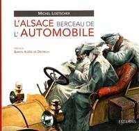 Michel Loetscher - L'Alsace berceau de l'automobile.
