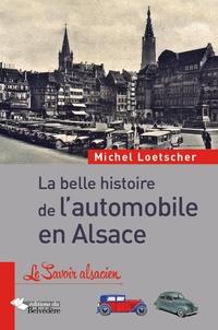Michel Loetscher - La belle histoire de l'automobile en Alsace.