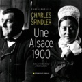 Michel Loetscher et Christian Kempf - Une Alsace 1900 - Photographies de Charles Spindler.