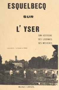 Michel Loosen - Esquelbecq sur l'Yser - Son histoire, ses légendes, ses mystères.