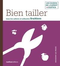 Michel Loppé et Rosenn Le Page - Bien tailler tous les arbres et arbustes fruitiers.