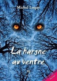 Michel Loquy - La hargne au ventre - Un roman noir.