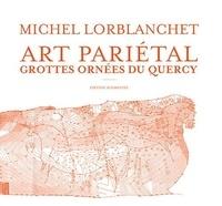 Michel Lorblanchet - Art pariétal - Les grottes ornées du Quercy.