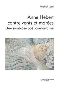 Michel Lord - Anne Hébert contre vents et marées - Une symbiose poético-narrative.