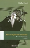 Michel Lord - Brèves implosions narratives - La nouvelle québécoise. 1940-2000.