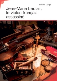 Michel Lorge - Jean-marie leclair, le violon francais assassine.