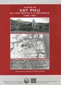 Michel Lorrillard - Autour de Vat Phu - De l'exploration à la recherche (1866-1957).