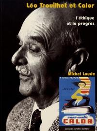 Michel Loude - Léo Trouilhet et Calor - L'éthique et le progrès.