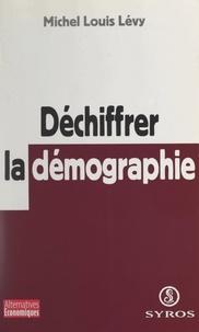 Michel Louis Lévy et Jean-Pierre Chanteau - Déchiffrer la démographie.