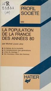 Michel Louis Lévy - La Population de la France des années 80.