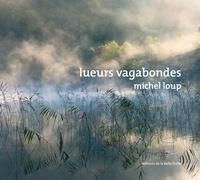 Michel Loup et Philippe Saint-Martin - Lueurs vagabondes.