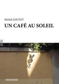 Michel Louyot - Un café au soleil.