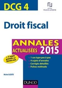 Michel Lozato - DCG 4 - Droit fiscal 2015 - Annales actualisées.