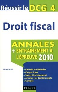 Michel Lozato - Réussir le DCG 4 Droit fiscal - Annales Entraînement à l'épreuve 2010.