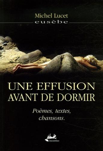 Michel Lucet - Une effusion avant de dormir - Poèmes, textes, chansons..