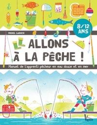 Michel Luchesi - Allons à la pêche ! - Manuel de l'apprenti pêcheur en eau douce et en mer.