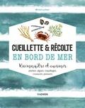 Michel Luchesi - Cueillette & récolte en bord de mer - Reconnaître et cuisiner plantes, algues, coquillages, crustacés, poissons.