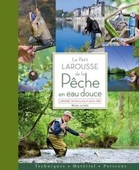 Michel Luchesi - Le petit Larousse de la pêche en eau douce : techniques, matériel, poissons.