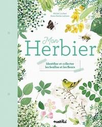 Michel Luchesi et Anna Emilia Laitinen - Mon herbier - Identifier et collecter les feuilles et les fleurs.
