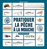 Michel Luchesi - Pêcher à la mouche artificielle - Eau douce & mer.