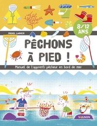 Pêchons à pied ! : manuel de l'apprenti pêcheur en bord de mer