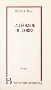 Michel Luneau - La Légende du corps.