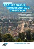 Michel Luntumbue - RDC : Les enjeux du redécoupage territorial - Décentralisation, équilibres des pouvoirs, calculs électoraux et risques sécuritaires.